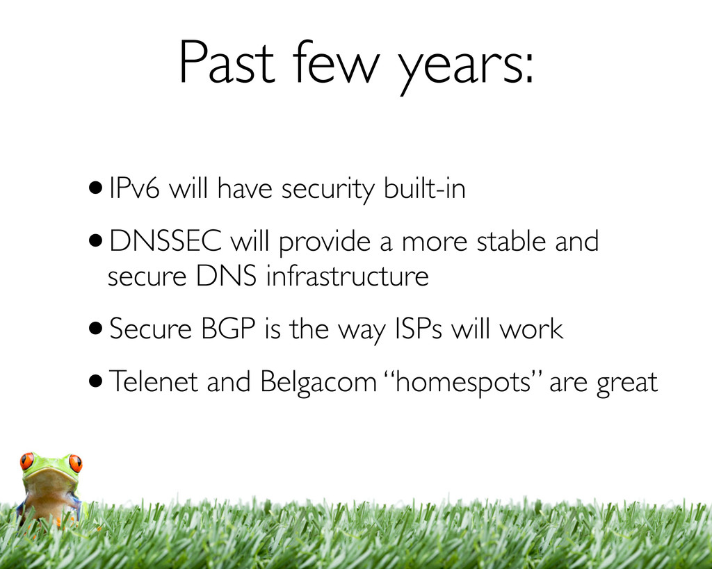 Past few years: •IPv6 will have security built-...