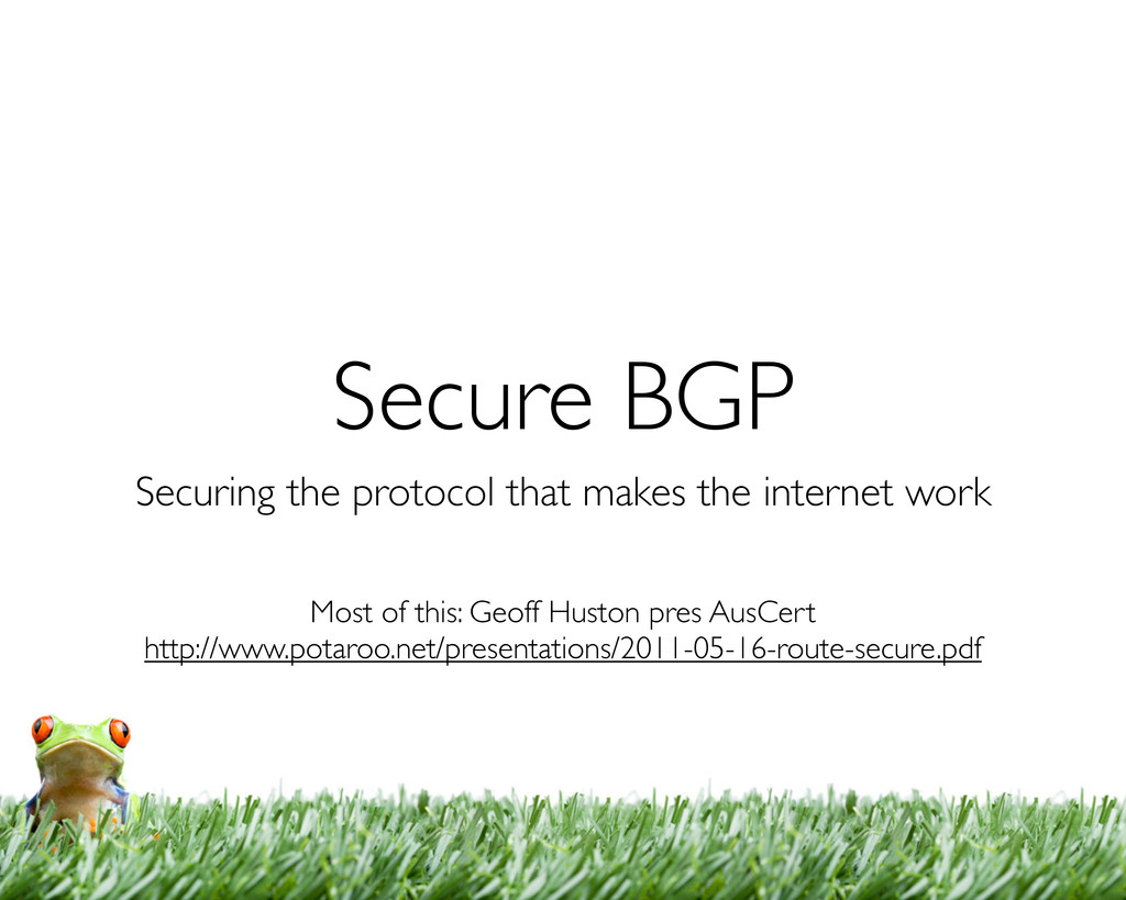 Secure BGP Securing the protocol that makes the...