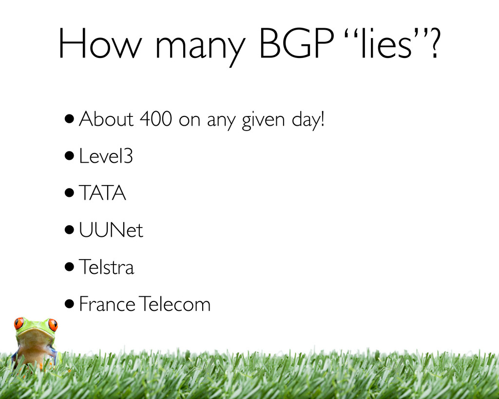 """How many BGP """"lies""""? •About 400 on any given da..."""