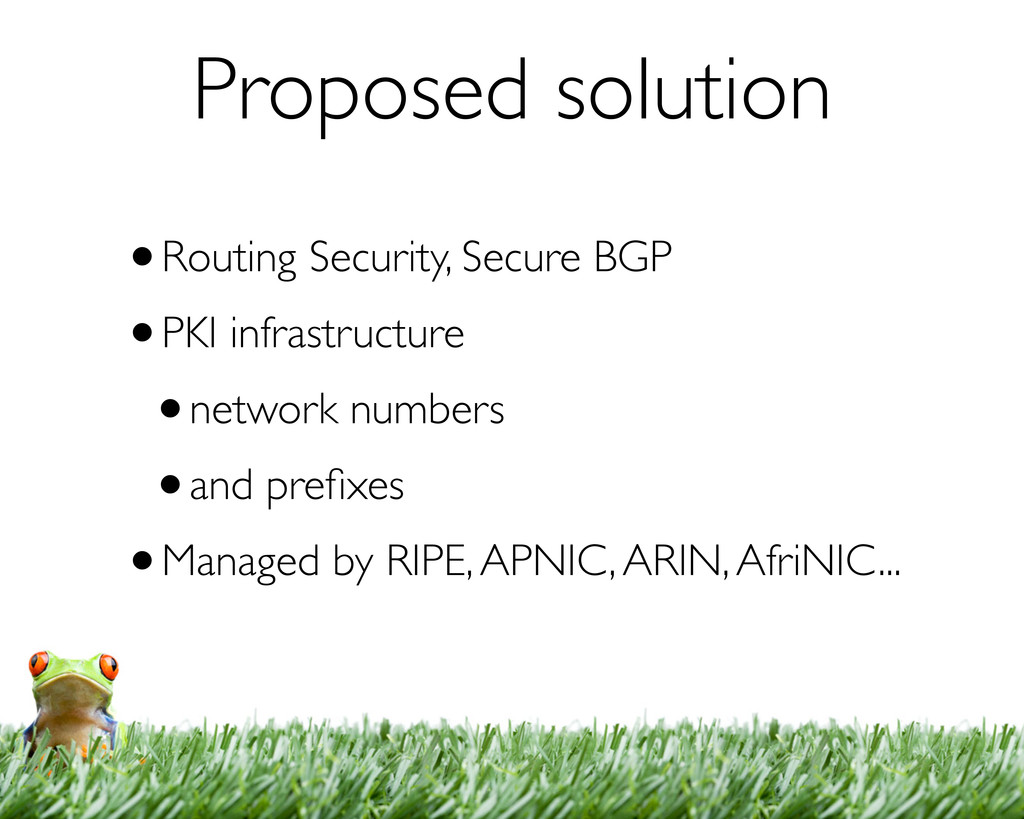 Proposed solution •Routing Security, Secure BGP...