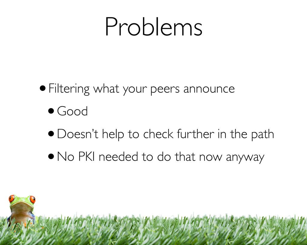 Problems •Filtering what your peers announce •G...