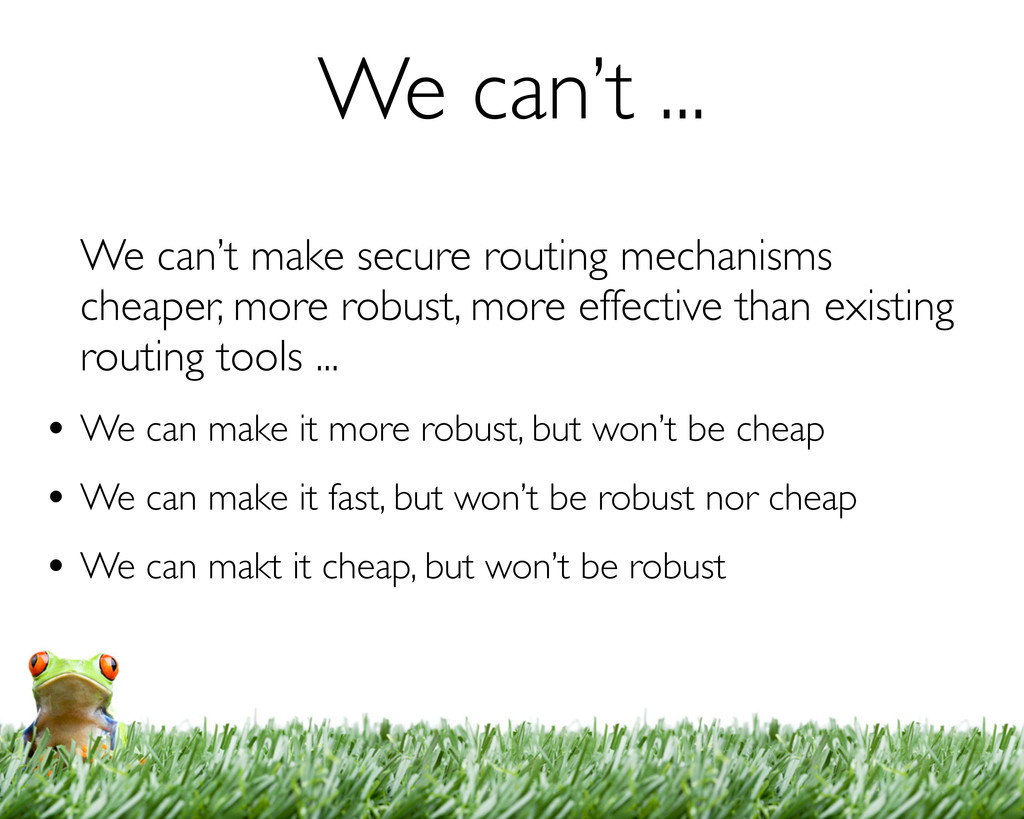 We can't ... We can't make secure routing mecha...