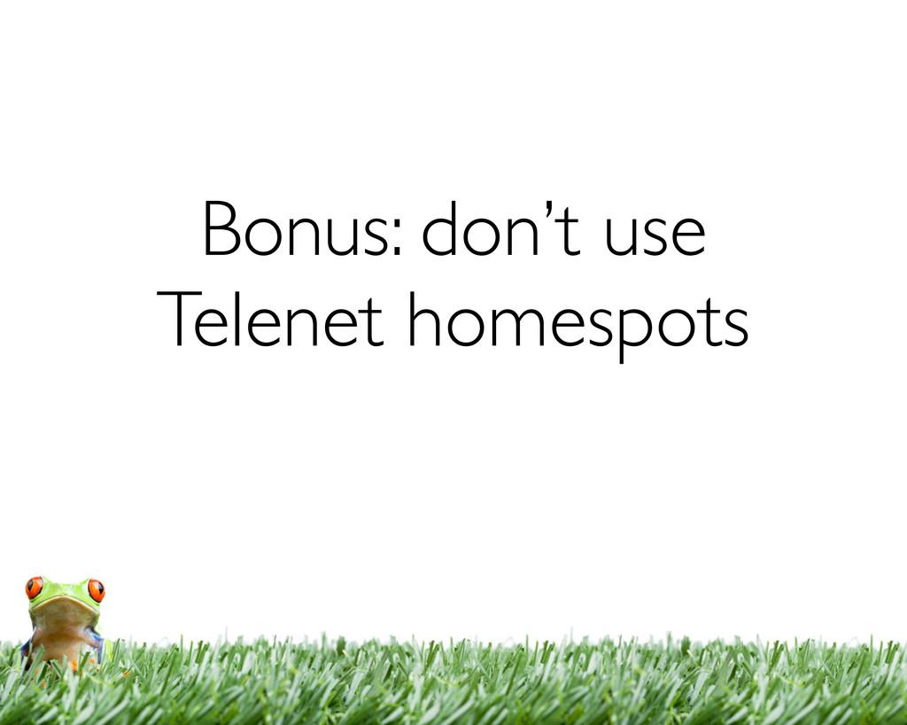 Bonus: don't use Telenet homespots