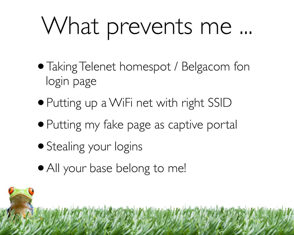 What prevents me ... •Taking Telenet homespot /...