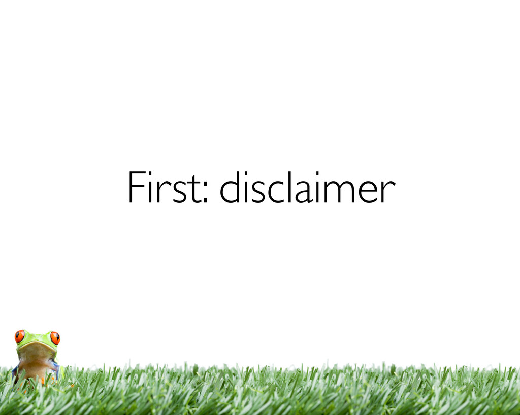 First: disclaimer