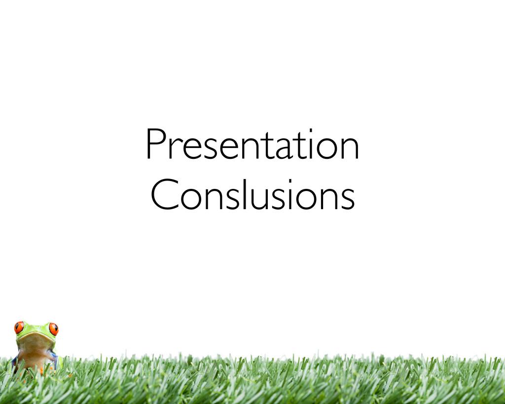 Presentation Conslusions