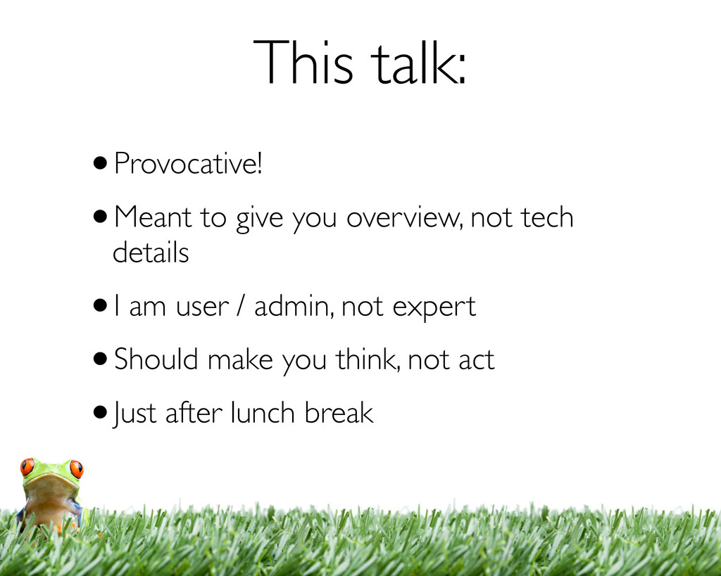This talk: •Provocative! •Meant to give you ove...