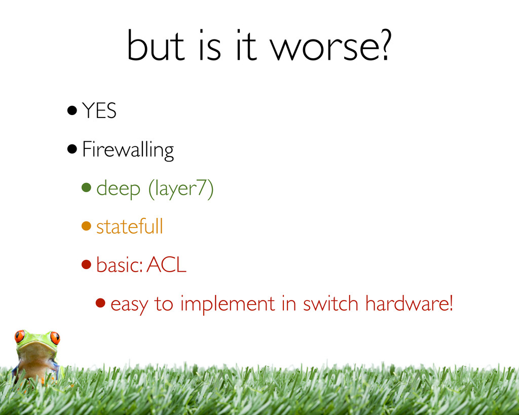 but is it worse? •YES •Firewalling •deep (layer...