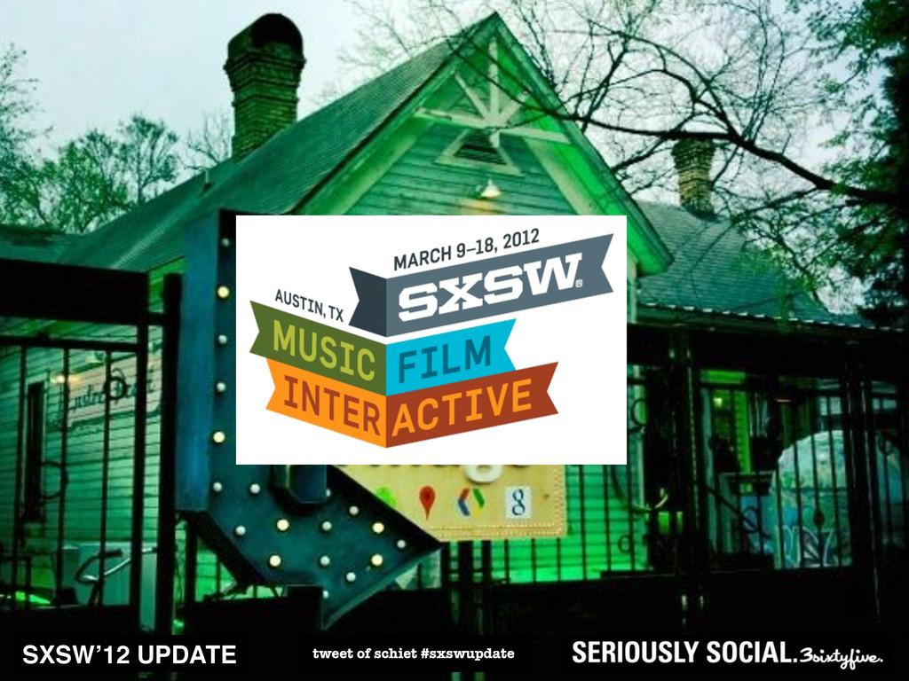 SXSW'12 UPDATE tweet of schiet #sxswupdate