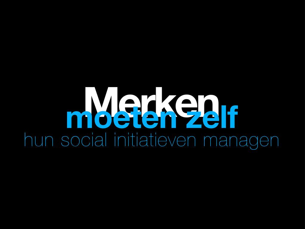 Merken moeten zelf hun social initiatieven mana...