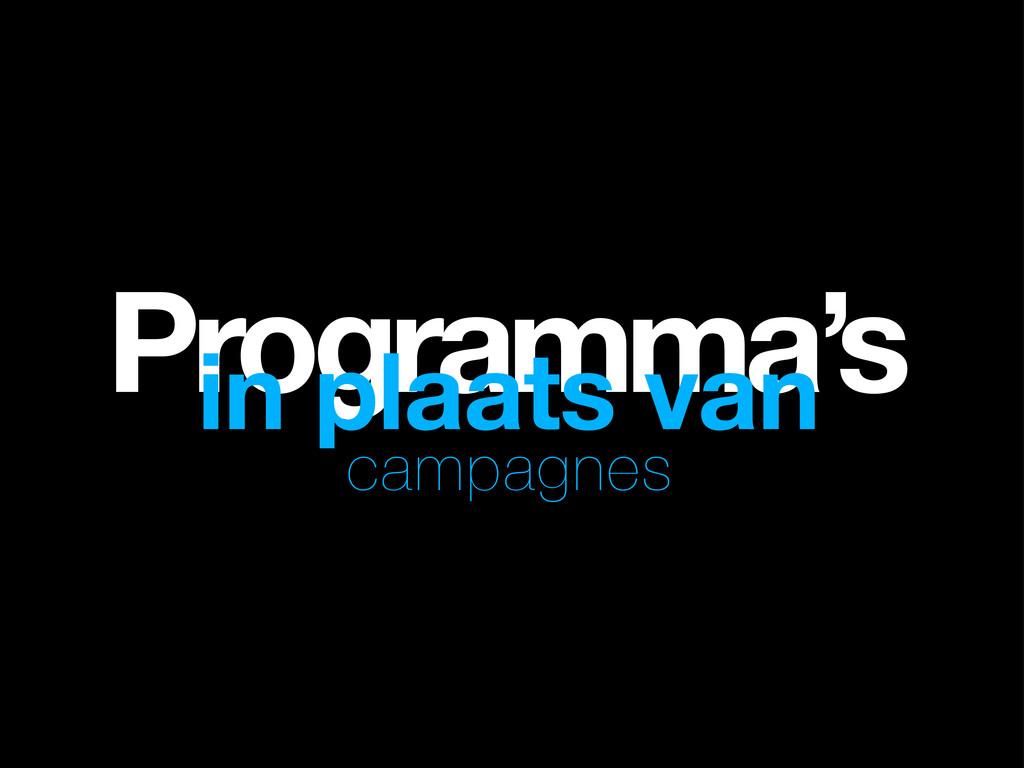 Programma's in plaats van campagnes