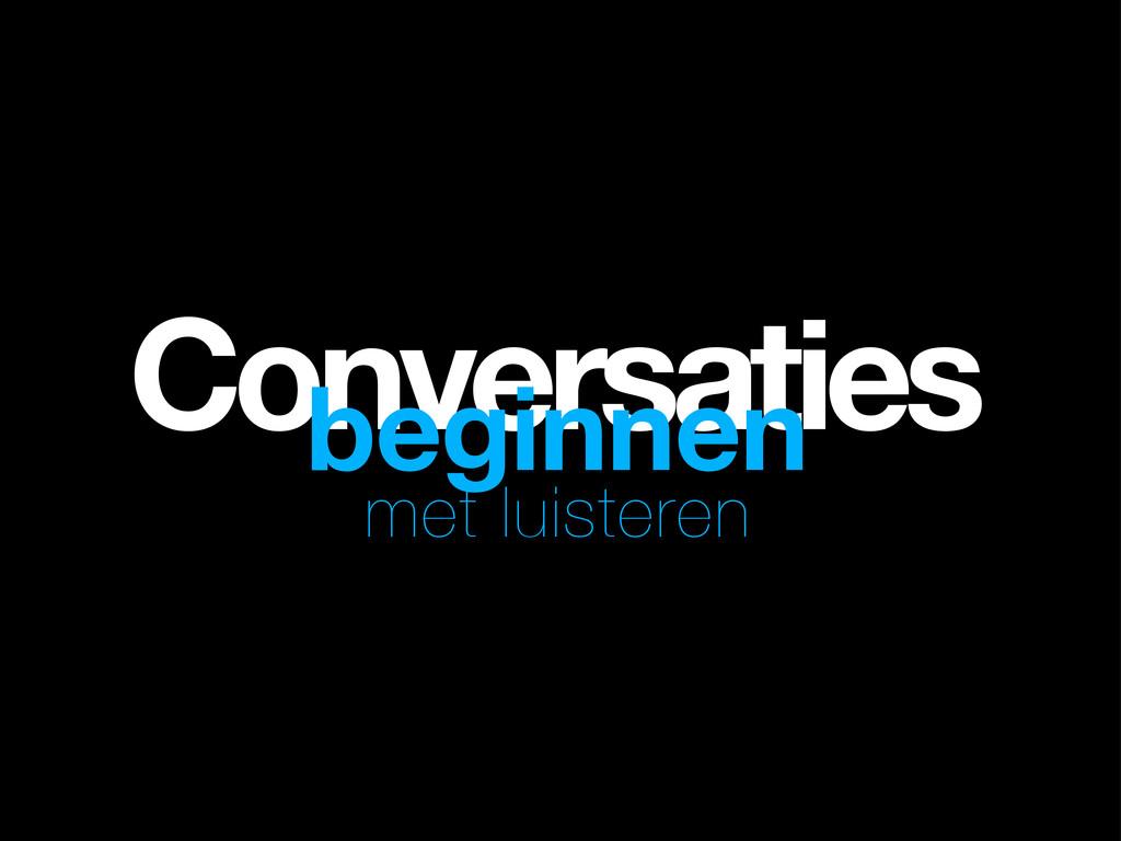 Conversaties beginnen met luisteren