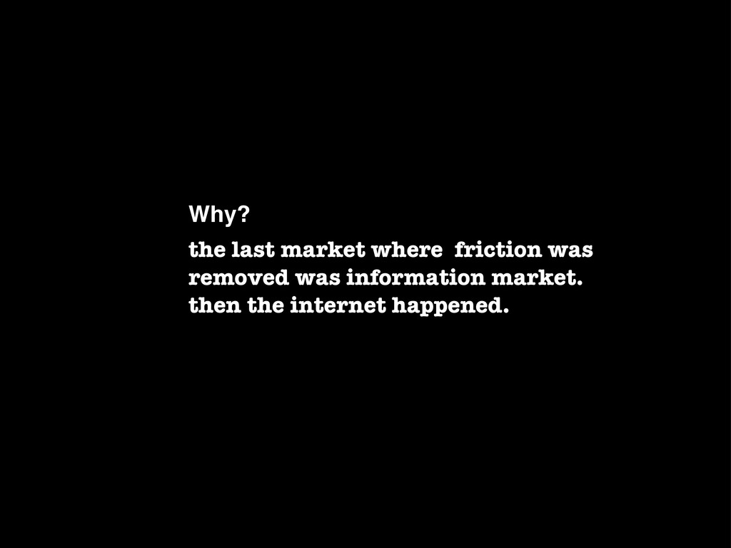 Why? the last market where friction was removed...