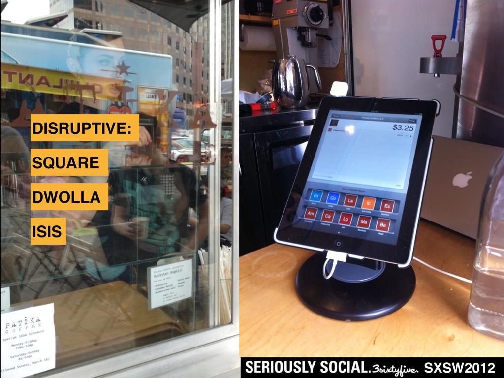 DISRUPTIVE: SXSW2012 SQUARE DWOLLA ISIS