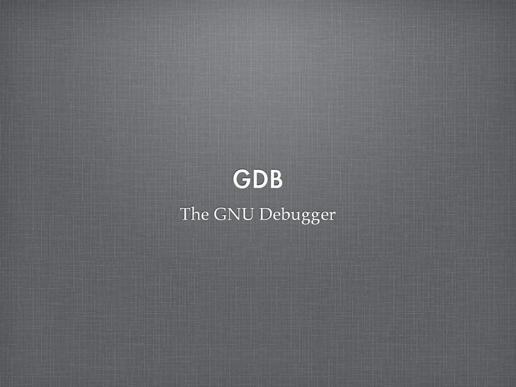 (%# The GNU Debugger