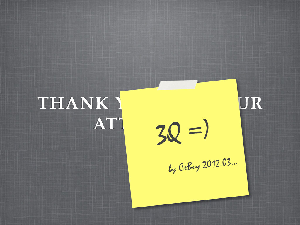 THANK YOU FOR YOUR ATTENSION 3Q =) by CrBoy 201...