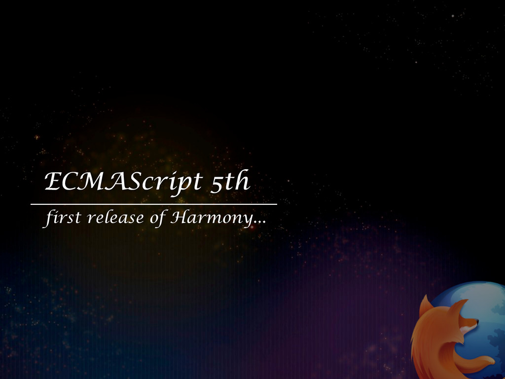 ECMAScript 5th first release of Harmony...