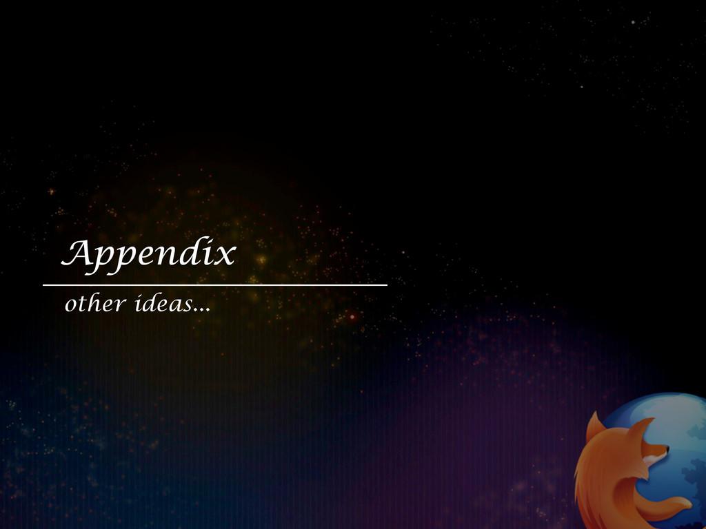 Appendix other ideas...