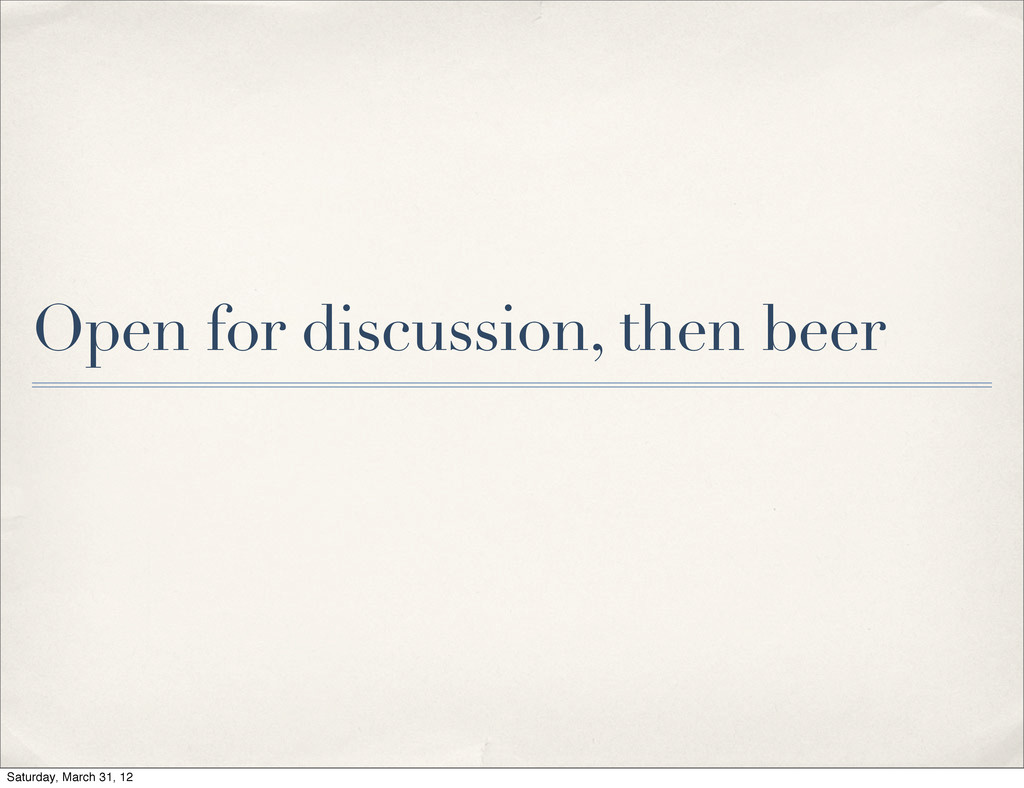 Open for discussion, then beer Saturday, March ...