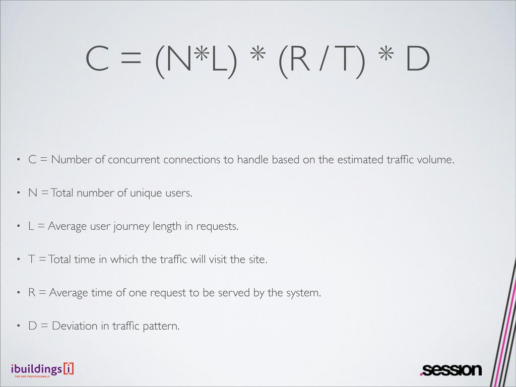 C = (N*L) * (R / T) * D • C = Number of concurr...