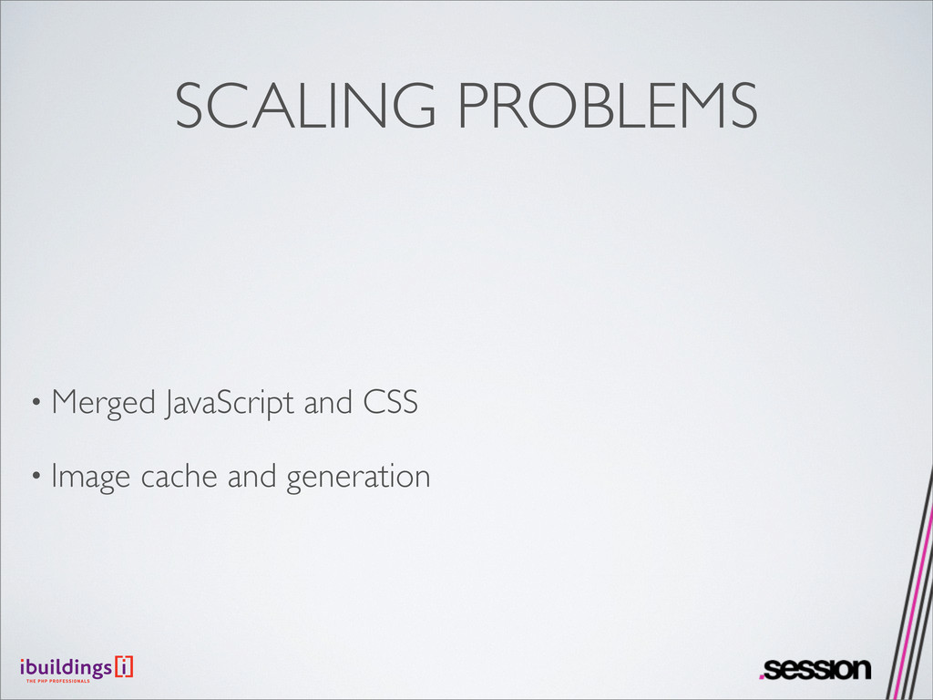SCALING PROBLEMS • Merged JavaScript and CSS • ...