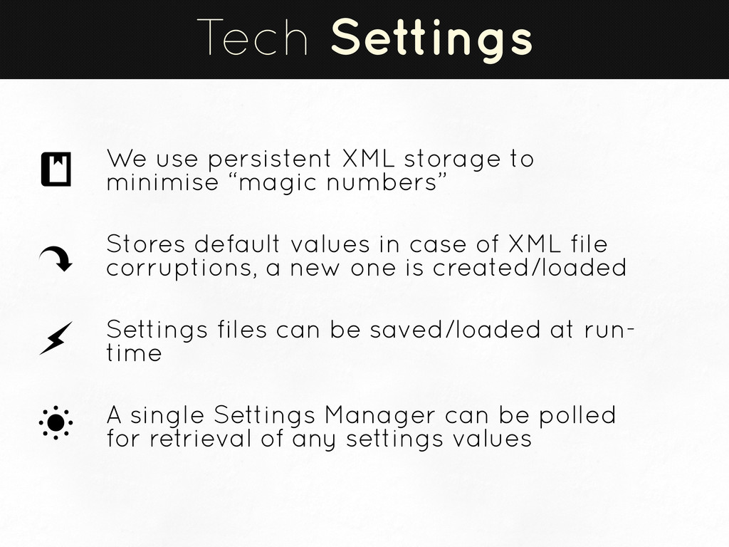 Tech Settings We use persistent XML storage to ...