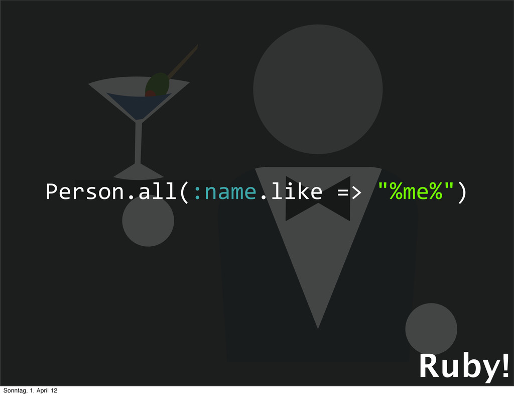 """Ruby! Person.all(:name.like => """"%me%"""") So..."""