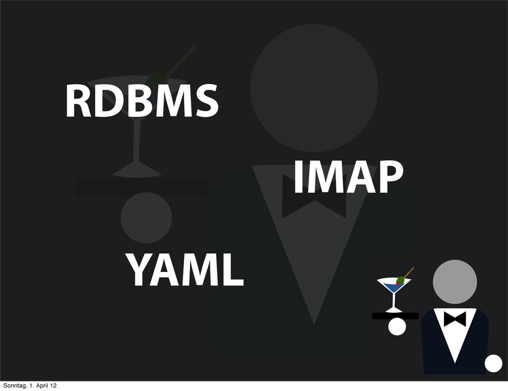 RDBMS IMAP YAML Sonntag, 1. April 12