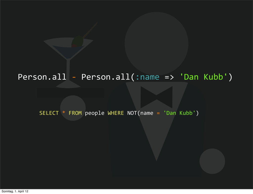Person.all -‐ Person.all(:name => ...
