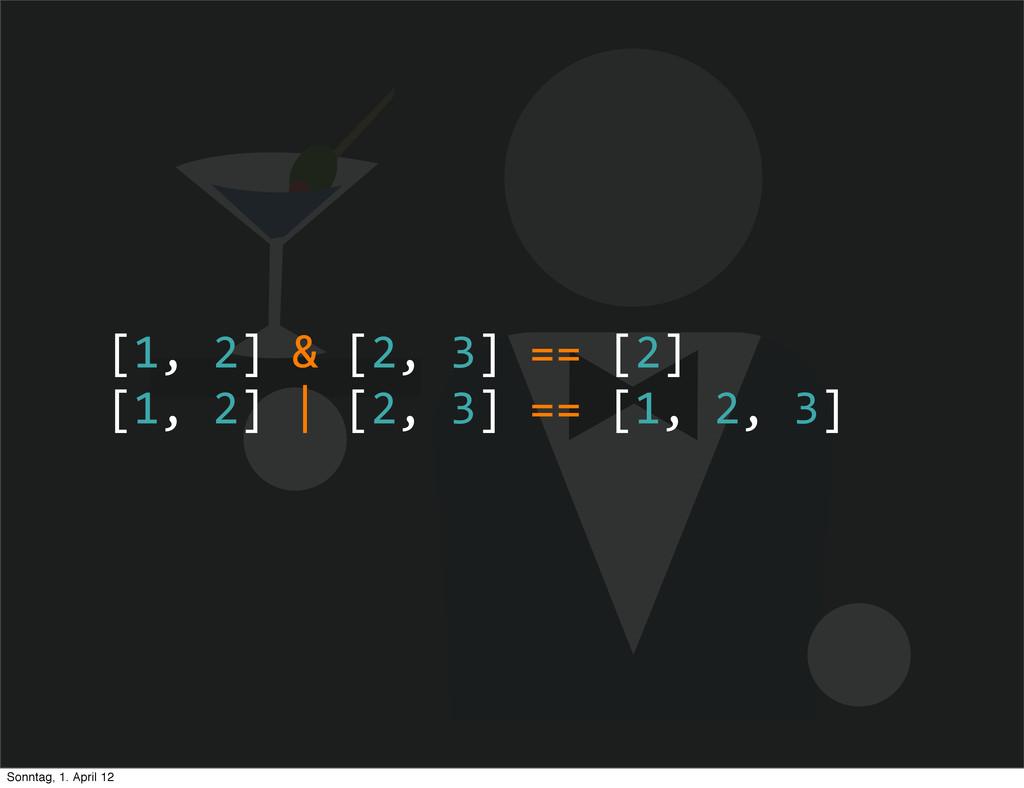 [1, 2] & [2, 3] == [2] [1, ...