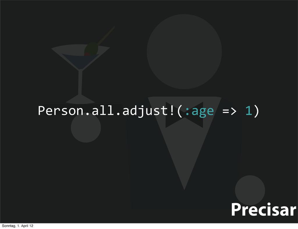 Precisar Person.all.adjust!(:age => 1) So...