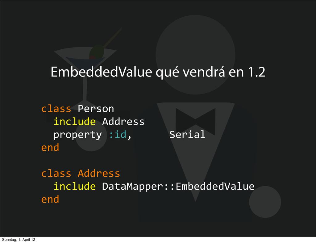 EmbeddedValue qué vendrá en 1.2 class Person...