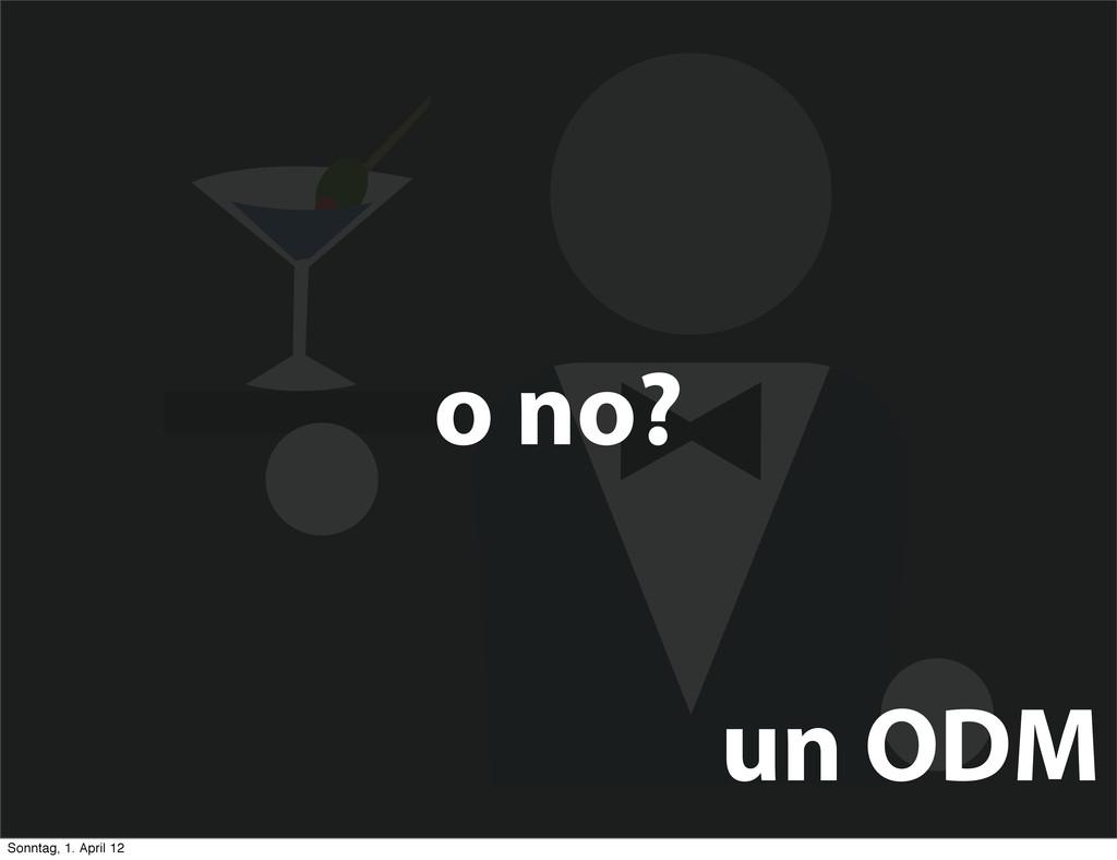 o no? un ODM Sonntag, 1. April 12