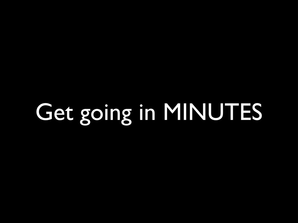 Get going in MINUTES