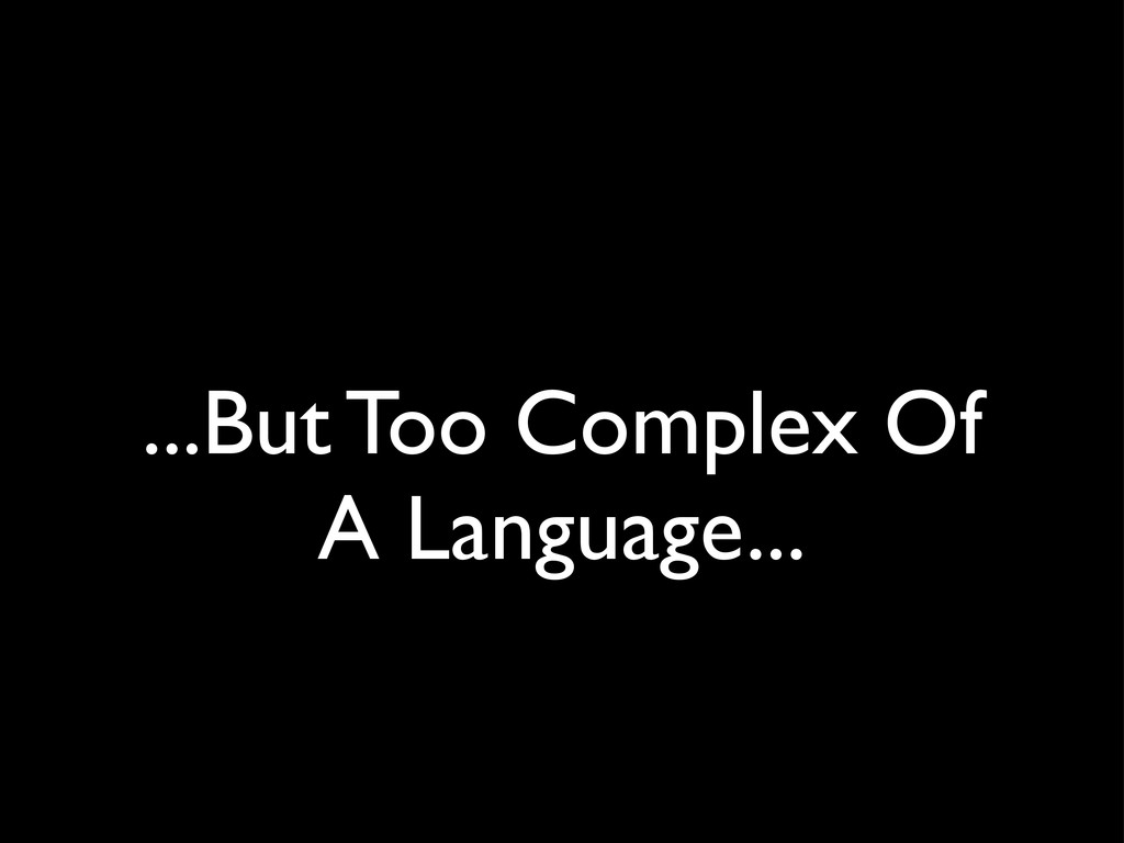 ...But Too Complex Of A Language...