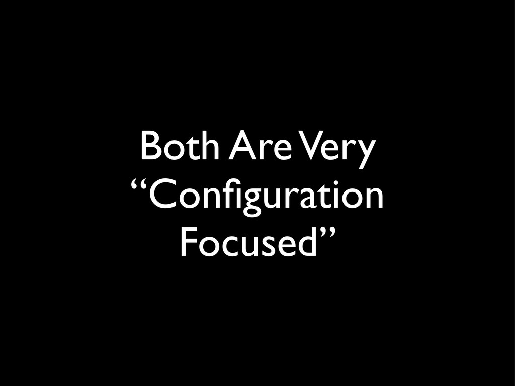 "Both Are Very ""Configuration Focused"""