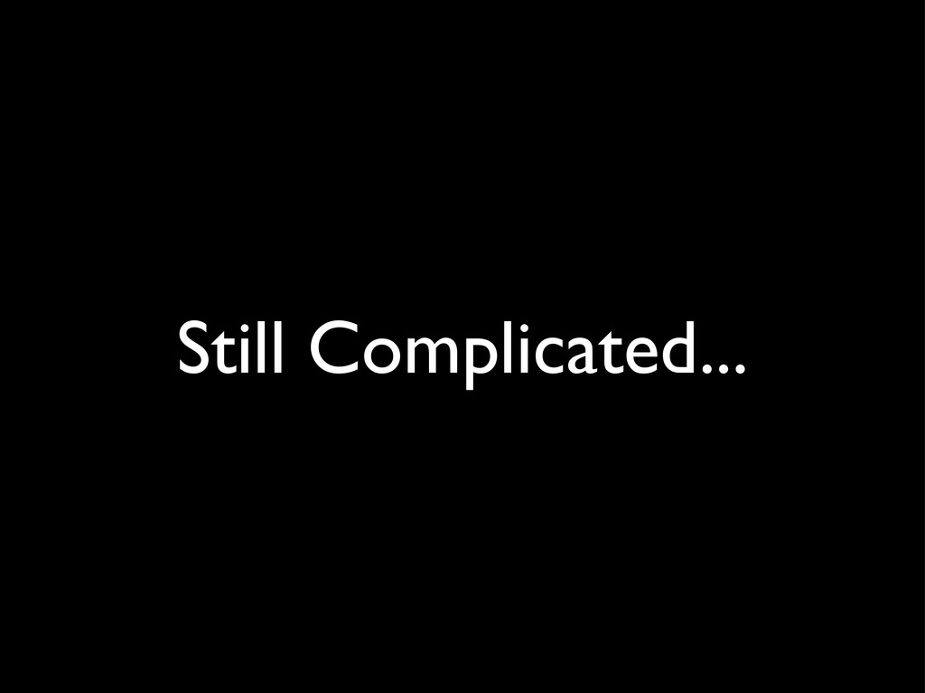 Still Complicated...