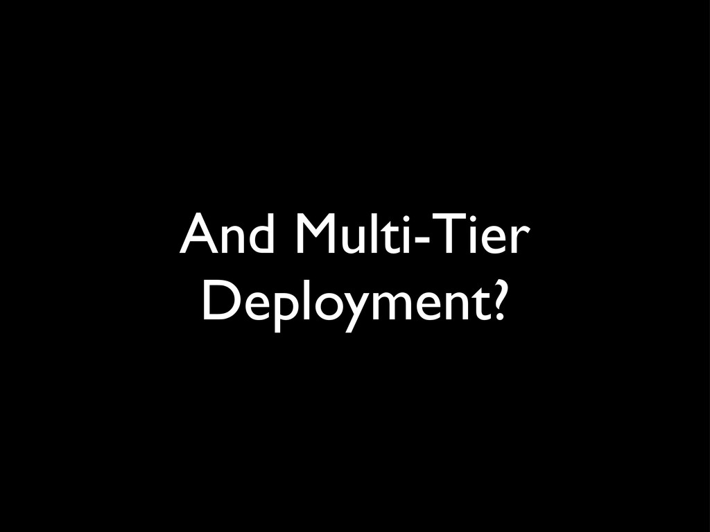 And Multi-Tier Deployment?