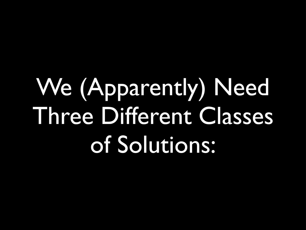 We (Apparently) Need Three Different Classes of...