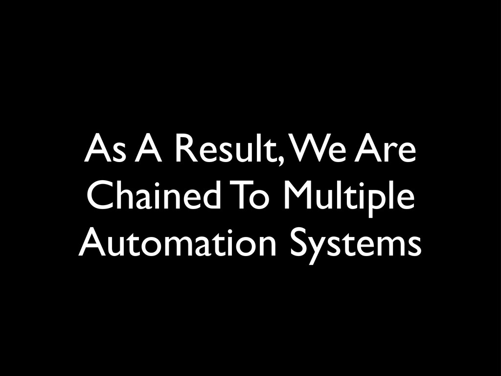 As A Result, We Are Chained To Multiple Automat...