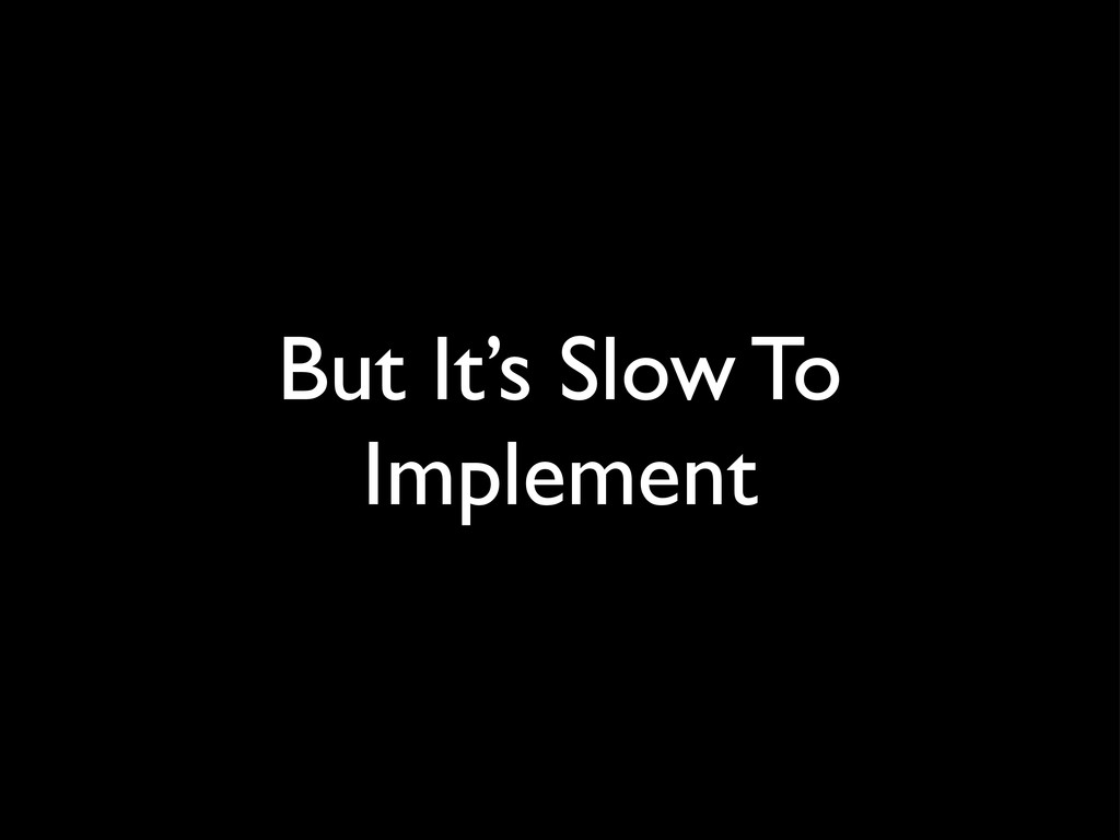 But It's Slow To Implement