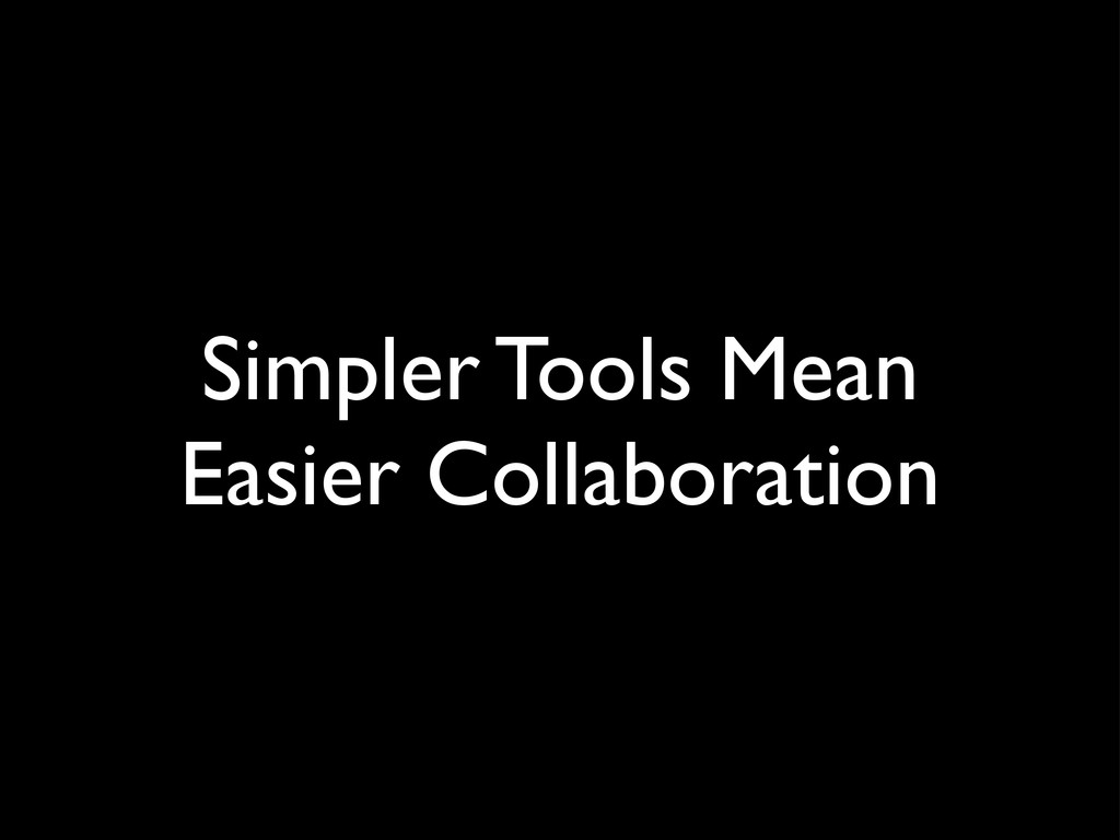 Simpler Tools Mean Easier Collaboration