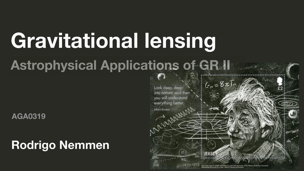 AGA0319 Rodrigo Nemmen Gravitational lensing As...