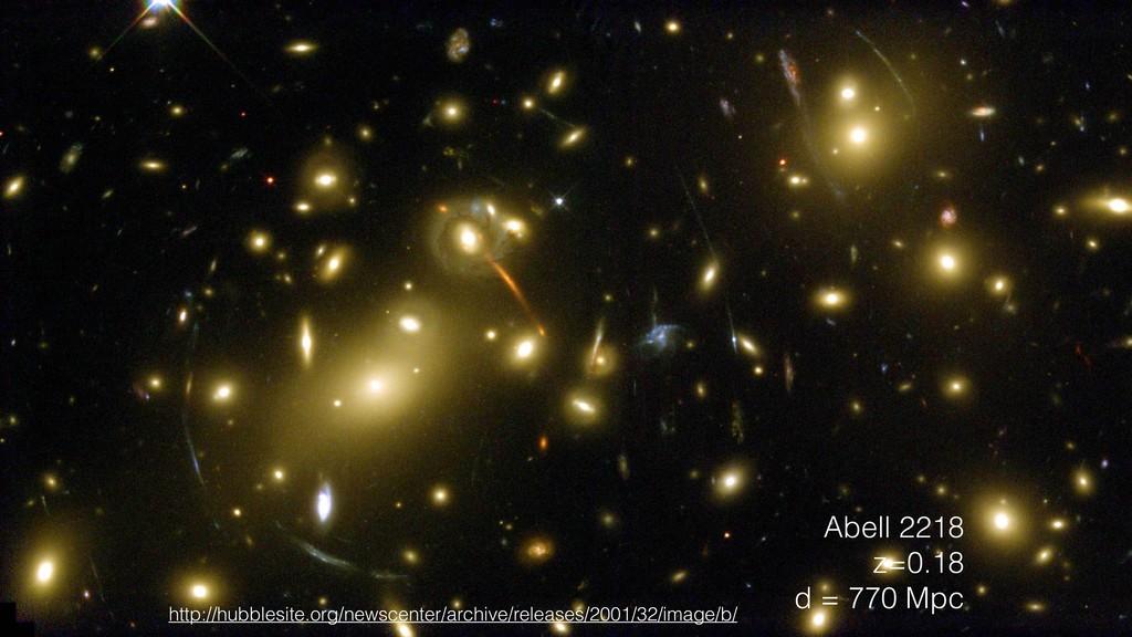 Abell 2218 z=0.18 d = 770 Mpc http://hubblesite...