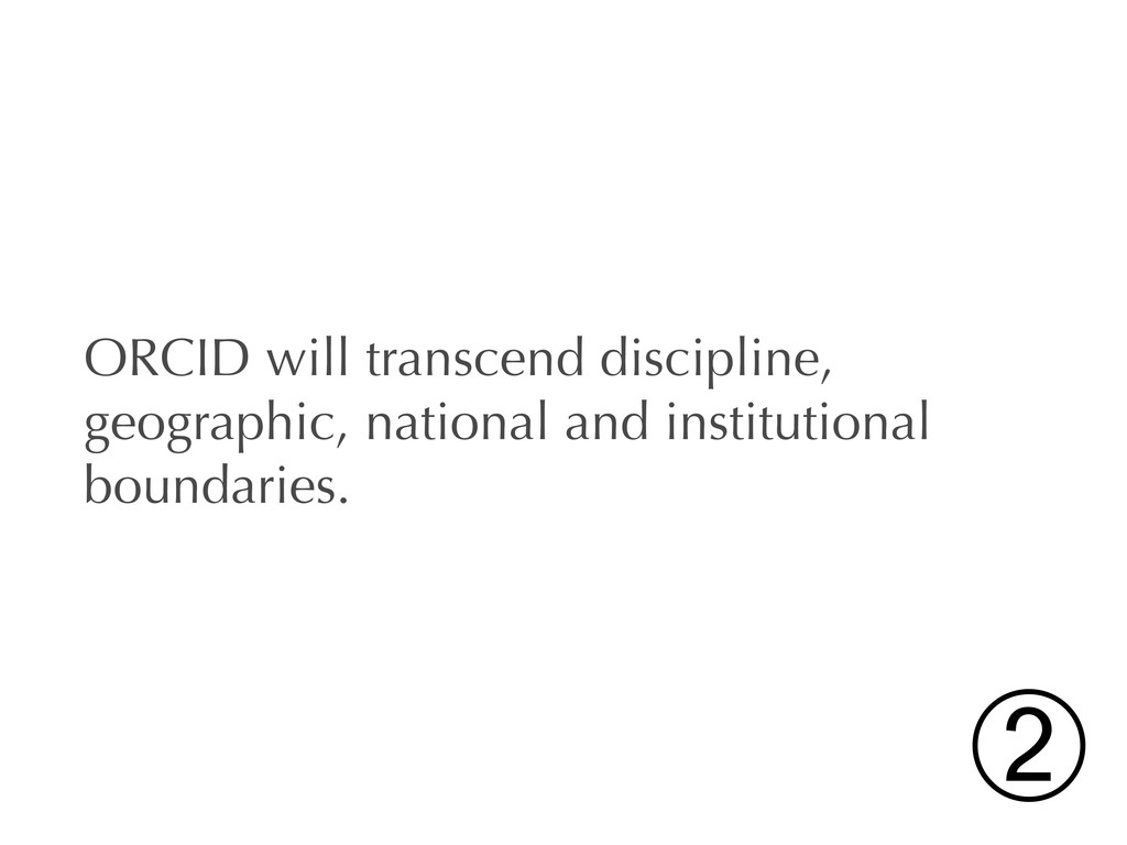ORCID will transcend discipline, geographic, na...