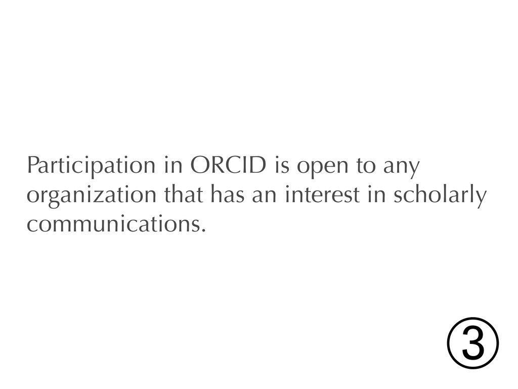 Participation in ORCID is open to any organizat...