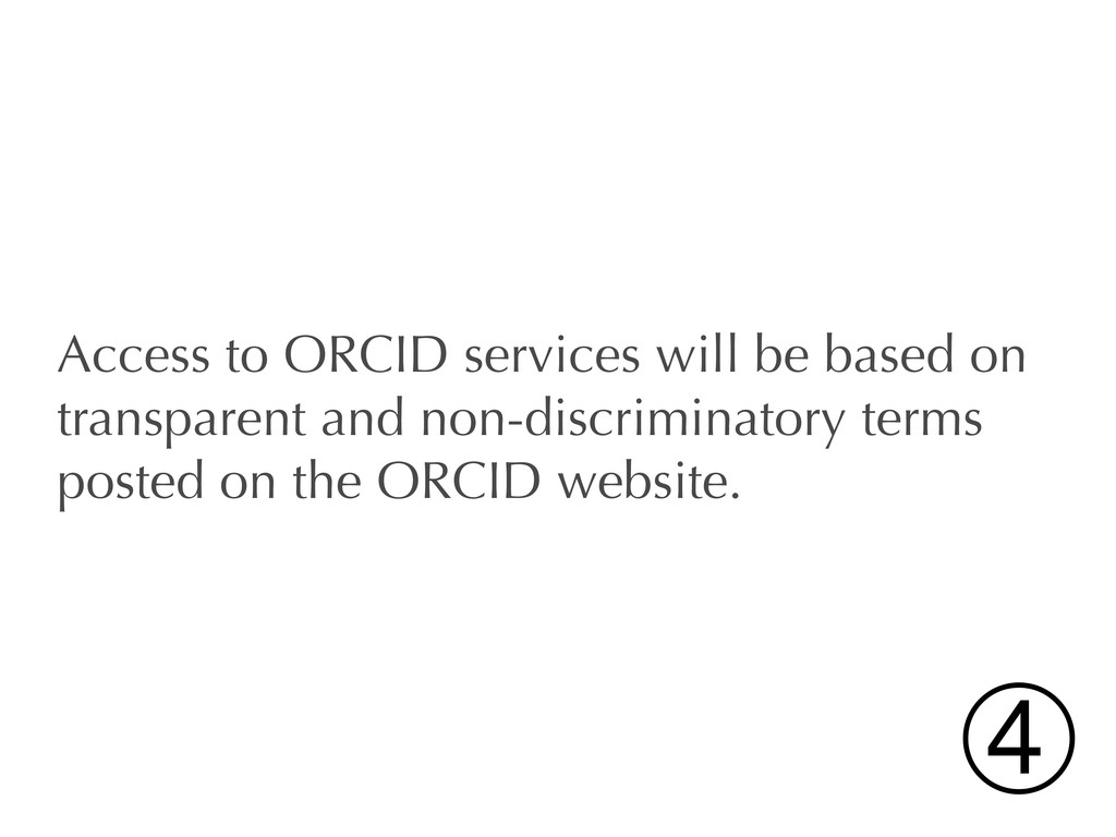 Access to ORCID services will be based on trans...