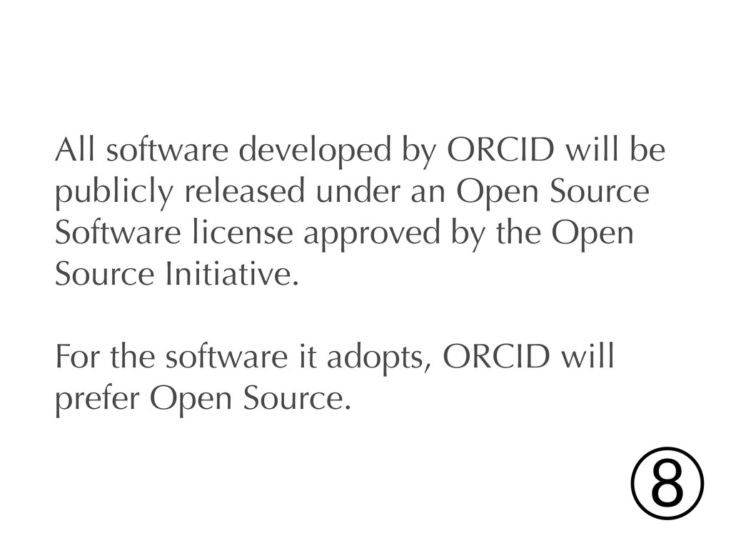 All software developed by ORCID will be publicl...