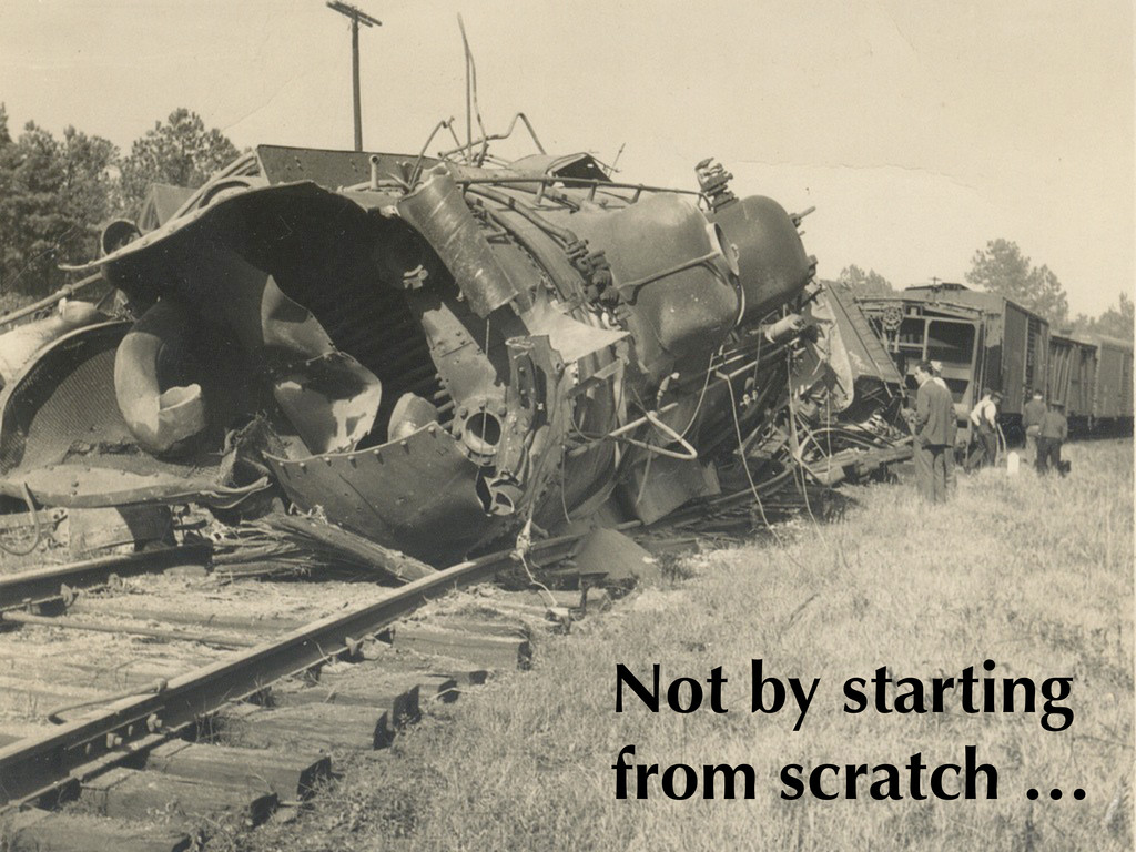 Not by starting from scratch …