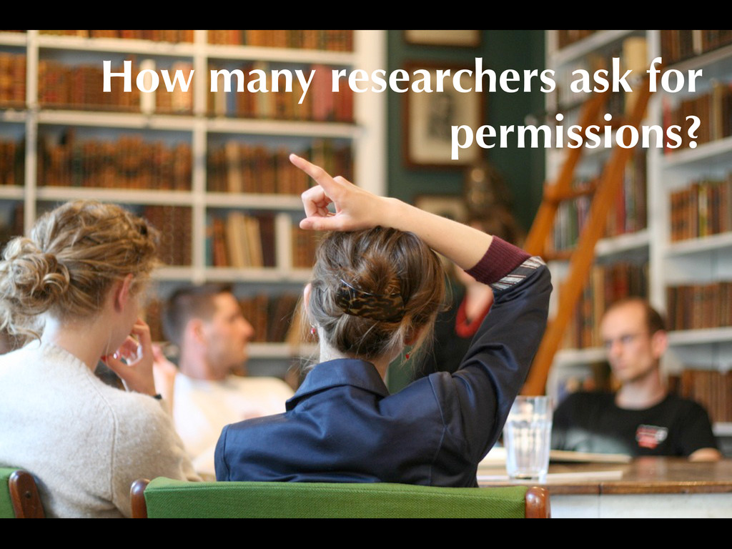 How many researchers ask for permissions?